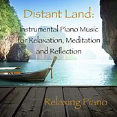 Distant Land: Instrumental Piano Music for Relaxation, Meditation and Reflection by Relaxing Piano