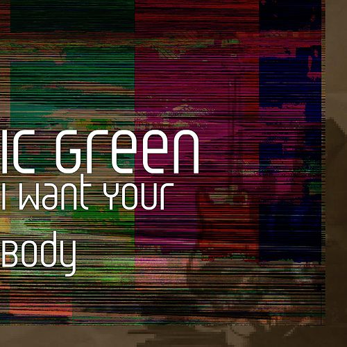 I Want Your Body by I. C. Green
