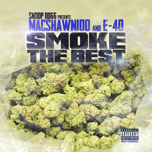 Smoke The Best (Snoop Dogg Presents MacShawn100 & E-40) von E-40
