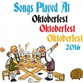 Songs Played at Oktoberfest Oktoberfest Oktoberfest 2016 by Various Artists