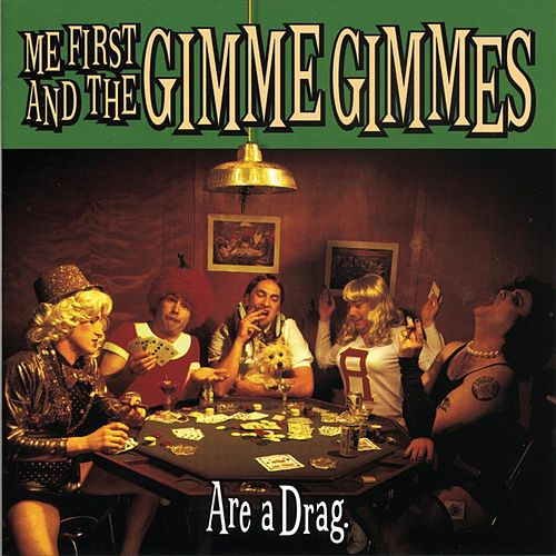 Are A Drag by Me First and the Gimme Gimmes