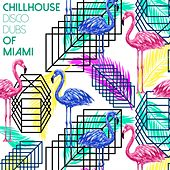 Chillhouse Disco Dubs of Miami by Various Artists