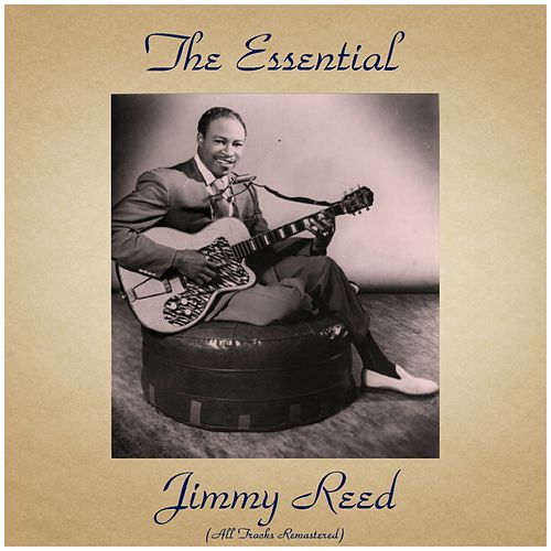 The Essenatial Jimmy Reed (All Tracks Remastered) von Jimmy Reed