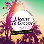 License to Groove - Supreme Beach House Tunes, Vol. 7 by Various Artists