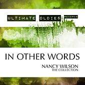 Ultimate Oldies: In Other Words (The Collection) by Nancy Wilson
