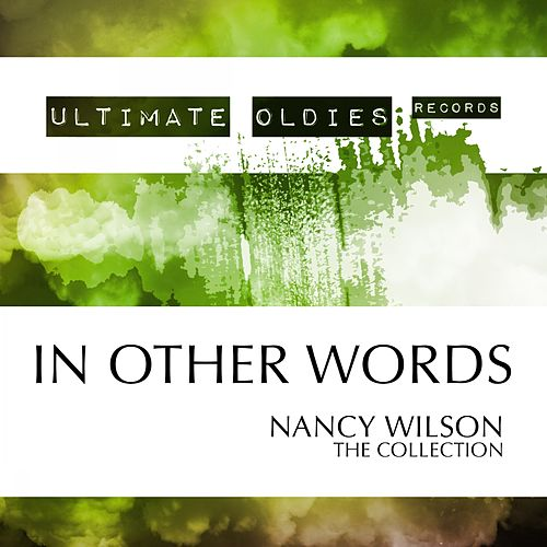 Ultimate Oldies: In Other Words (The Collection) von Nancy Wilson
