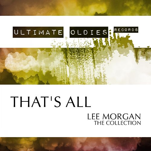 Ultimate Oldies: That's All (The Collection) von Lee Morgan