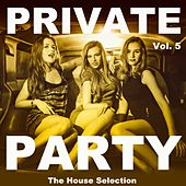 Private Party, Vol. 5 (The House Selection) by Various Artists