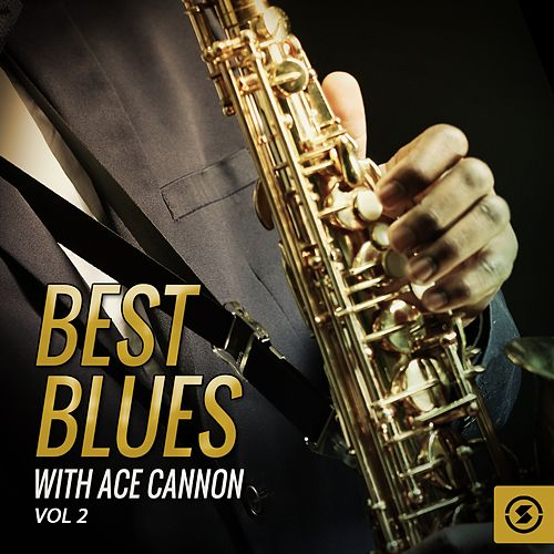 Best Blues with Ace Cannon, Vol. 2 by Ace Cannon