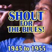 Shout For The Blues!  1945 to 1955 von Various Artists