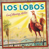 Good Morning Aztlan by Los Lobos