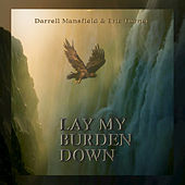 Lay My Burden Down by Darrell Mansfield