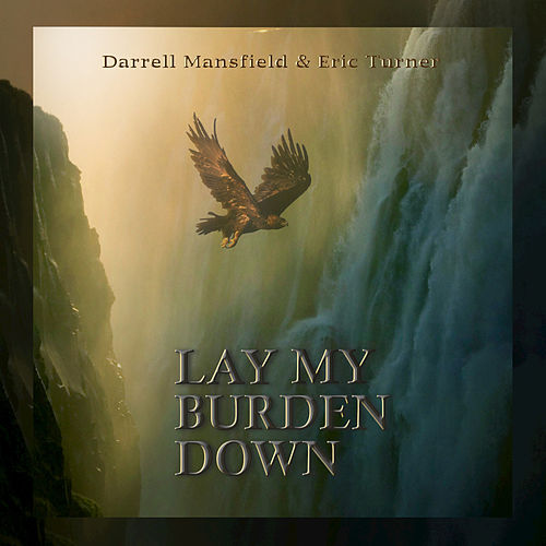 Lay My Burden Down by Darrell Mansfield