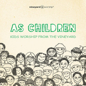 As Children - Vineyard Worship Kids by Vineyard Worship
