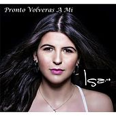 Pronto Volveras a Mi by Isa