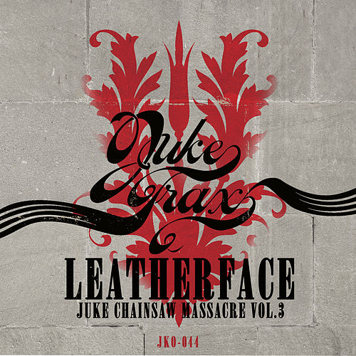 Juke Chainsaw Massacre Vol.3 by Leatherface