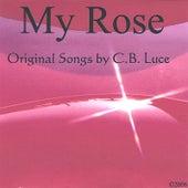 My Rose by C B Luce