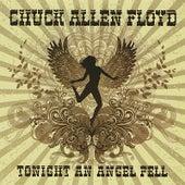 Tonight An Angel Fell by Chuck Allen Floyd