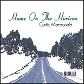 Home On the Horizon by Curtis MacDonald