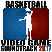 Basketball Video Game Soundtrack 2k17 by Various Artists