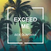Exceed Me by Ben Quarman