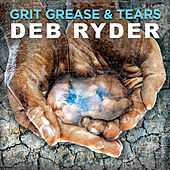 Grit Grease & Tears by Deb Ryder