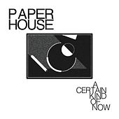 A Certain Kind of Now by Paperhouse