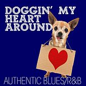 Doggin' My Heart Around: Authentic Blues / R&B by Various Artists