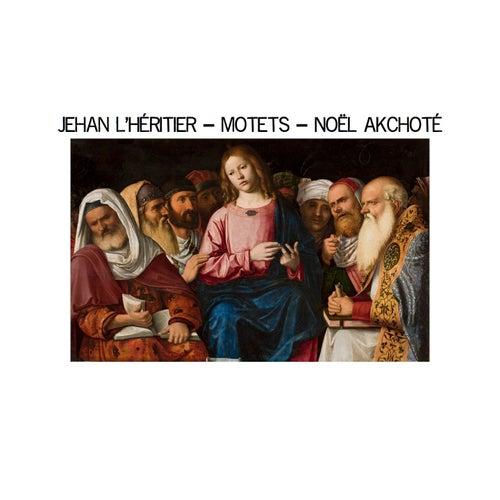 Jehan L'Héritier: Motets (Renaissance Series, Arr. for Guitar) by Noel Akchoté