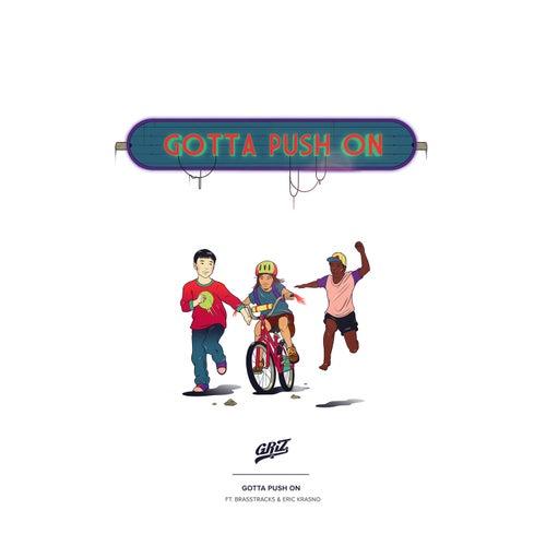 Gotta Push On by Griz