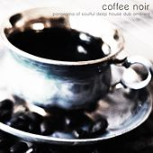 Coffee noir (Panorama of Soulful Deep House Dub Ambient) by Various Artists