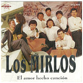 El Amor Hecho Cancion by Los Mirlos
