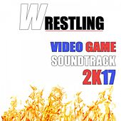 Wrestling Video Game Soundtrack 2k17 by Various Artists
