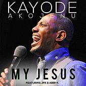 My Jesus (feat. JFK & Abbi-K) by Kayode Akojenu