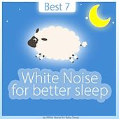 Best 7 | White Noise for Better Sleep by Various Artists