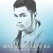 Magiging Akin Ba by Bugoy Drilon