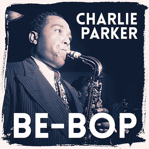 Be-Bop by Charlie Parker