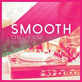 Smooth Chillhouse Night, Vol. 1 by Various Artists