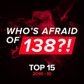 Who's Afraid Of 138?! Top 15 - 2016-10 by Various Artists