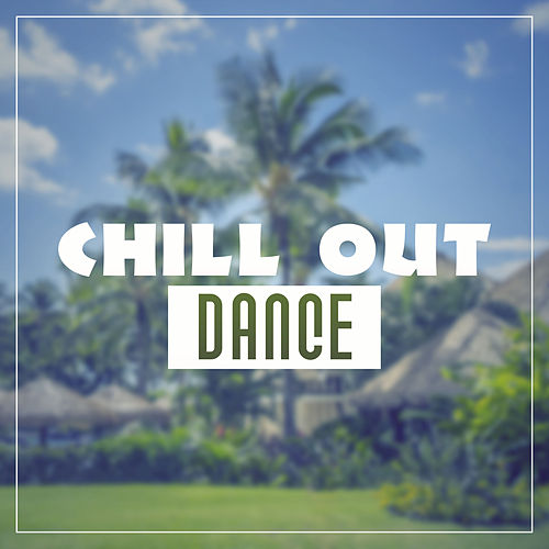 Chill Out Dance – Ambience Electronic Chill Out Music, Dance Party, Dance Chill Out Music, Chill Out 2016, Lounge by Ibiza Dance Party