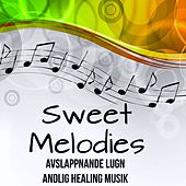 Sweet Melodies - Avslappnande Lugn Andlig Healing Musik med Easy Listening Chillout Instrumental Ljud by Relaxing Piano Masters