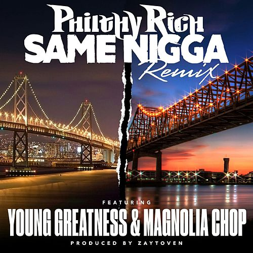 Same Nigga (Remix) [feat. Young Greatness & Magnolia Chop] by Philthy Rich