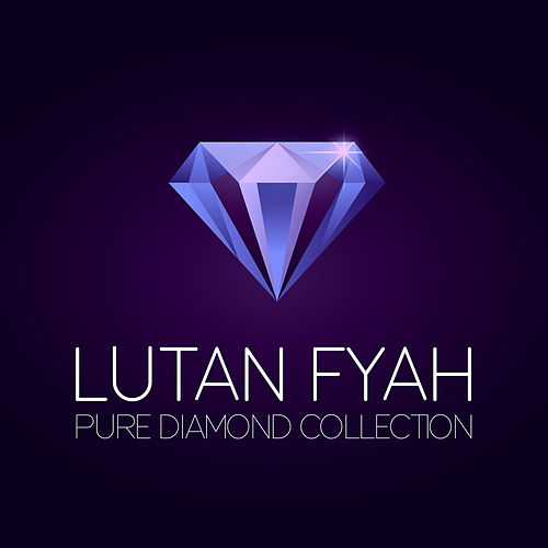 Lutan Fyah Pure Diamond Collection by Lutan Fyah