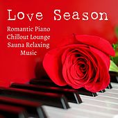 Love Season - Romantic Piano Chillout Lounge Sauna Relaxing Music to Reduce Anxiety Improve Concentration and Sweet Dreams by Study Music Academy