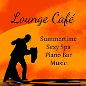 Lounge Café - Summertime Sexy Piano Bar Spa Music with Lounge Chill Jazz Relaxing Sounds by Kamasutra