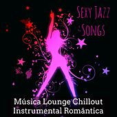Sexy Jazz Songs - Música Lounge Chillout Instrumental Romântica para Clube Privé by Restaurant Music Academy
