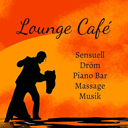 Lounge Café - Sensuell Dröm Piano Bar Massage Musik med Lounge Chill Jazz Lugnande Ljud by Kamasutra