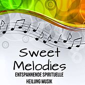 Sweet Melodies - Entspannende Spirituelle Heilung Musik mit Easy Listening Chillout Instrumental Geräusche by Relaxing Piano Masters