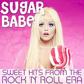 Sugar Babe - Sweet Hits from the Rock & Roll Era by Various Artists