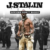 Officer Don't Shoot by J-Stalin
